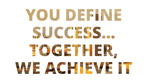 You define success... Together we achieve it.
